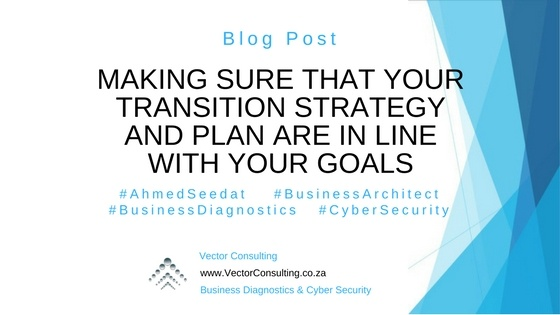 Vector Consulting – Blog Posts – Making Sure That Your Transition Strategy and Plan are In Line With Your Goals