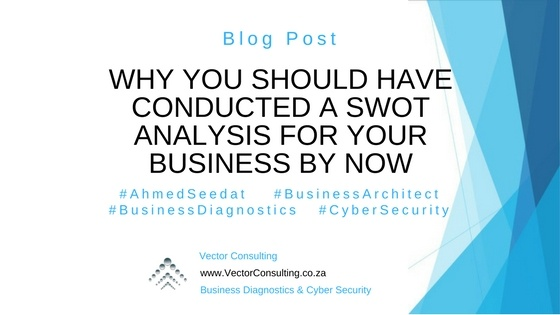 Why You Should Have Conducted a SWOT Analysis for Your Business by Now